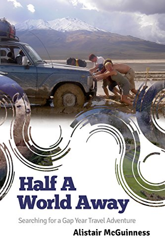 Half a World Away: Searching for a Gap Year Travel Adventure by Alistair McGuinness
