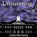 Uncovering Sadie's Secrets: A Bianca Balducci Mystery | Libby Sternberg