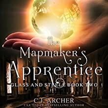 The Mapmaker's Apprentice: Glass and Steele, Book 2 Audiobook by C.J. Archer Narrated by Marian Hussey