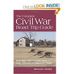 The Complete Civil War Road Trip Guide: 10 Weekend Tours and More than 400 Sites, from Antietam to Zagonyi's... by Michael Weeks