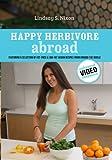 Happy Herbivore Abroad DVD: Cooking with Lindsay S. Nixon