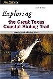 Exploring the Great Texas Coastal Birding Trail: Highlights of a Birding Mecca (Exploring Series)