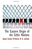 img - for The Eastern Origin of the Celtic Nations book / textbook / text book