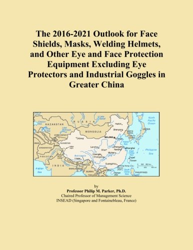 The 2016-2021 Outlook for Face Shields, Masks, Welding Helmets, and Other Eye and Face Protection Equipment Excluding Eye Protectors and Industrial Goggles in Greater China PDF Download Free