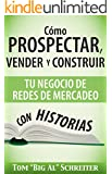 Cómo Prospectar, Vender Y Construir Tu Negocio De Redes De Mercadeo Con Historias (Spanish Edition)