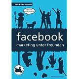 "facebook - marketing unter freunden: Dialog statt plumpe Werbungvon ""Felix Holzapfel"""