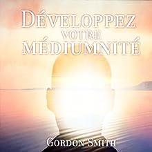 Développez votre médiumnité | Livre audio Auteur(s) : Gordon Smith Narrateur(s) : Tristan Harvey