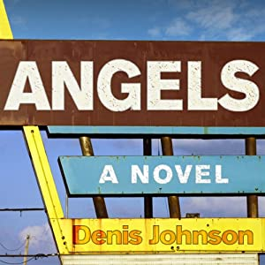 Angels: A Novel | [Denis Johnson]