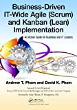 img - for Business-Driven IT-Wide Agile (Scrum) and Kanban (Lean) Implementation: An Action Guide for Business and IT Leaders book / textbook / text book