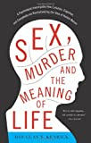 Sex, Murder, and the Meaning of Life: A Psychologist Investigates How Evolution, Cognition, and Complexity are Revolutionizing our View of