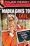 Tyler Perrys Madea Goes to Jail - The Play
