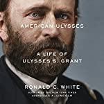 American Ulysses: A Life of Ulysses S. Grant | Ronald C. White