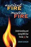 img - for Ancient Fire, Modern Fire: Understanding and Living With Our Friend and Foe book / textbook / text book