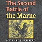 The Second Battle of the Marne | Michael S. Neiberg
