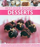Best-ever book of desserts: Sensational Sweet Recipes from Around the World: 140 Delectable Dishes Shown in 250 Stunning Photographs Kate Eddison