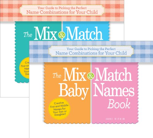 The Mix-and-Match Baby Names Book: Your Guide to Picking the Perfect Name Combinations for Your Child
