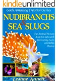 Nudibranchs & Sea Slugs! Kids Book About Colorful Marine Life: Fun Animal Picture Book for Kids with Interesting Facts & Wildlife Photos (God's Amazing Creation Series 2) (English Edition)