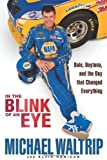 In the Blink of an Eye: Dale, Daytona, and the Day that Changed Everything [Hardcover]