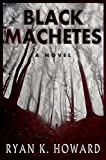Black Machetes (A brilliant story of human horror in page turner style that reads like a movie, making it an edgy book and a must read for 2015)