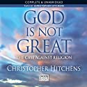 God Is Not Great: The Case Against Religion (       UNABRIDGED) by Christopher Hitchens Narrated by Christopher Hitchens