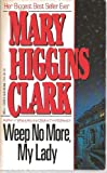 'WEEP NO MORE, MY LADY' (0006175279) by MARY HIGGINS CLARK