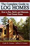 The Complete Guide to Log Homes: How...