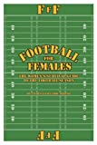 img - for By Teresa Saucedo-Artino Football for Females: The Women's Survival Guide to the Football Season [Paperback] book / textbook / text book