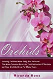 Orchids: Growing Orchids Made Easy And Pleasant. The Most Common Errors In The Cultivation Of Orchids. Let Your Orchids Grow For Many Years (Orchids ... Techniques, Gardening in Pots) (Volume 1)