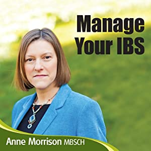 Manage Your IBS: Feel More in Control of Your IBS Instead of Your IBS Controlling You | [Anne Morrison]