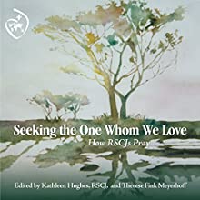 Seeking the One Whom We Love: How RSCJs Pray Audiobook by Kathleen Hughes RSCJ, Therese Fink Meyerhoff Narrated by Margaret Strom, RSCJ