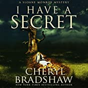 I Have a Secret: A Sloane Monroe Novel, Book 3 | Cheryl Bradshaw