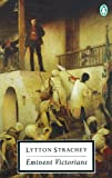 Eminent Victorians (Classic, 20th-Century, Penguin) (0140183507) by Strachey, Lytton