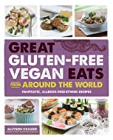 Great Gluten-Free Vegan Eats From Around the World: Fantastic, Allergy-Free Recipes of Full of International Flair from Fair Winds Press