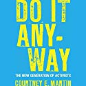 Do It Anyway: The New Generation of Activists (       UNABRIDGED) by Courtney E. Martin Narrated by Jacqueline Antaramian