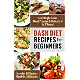 "DASH Diet Recipes For Beginners: Lose Weight, Lower Blood Pressure & Cholesterol In 2 Weeks! (Includes 80 Recipes Ready In 30 Minutes) (DASH Diet Recipes Under 30 Minutes) (Kindle Edition) By Diana Davis          Buy new: $4.99     Customer Rating:       First tagged ""cookbook"" by Truth Be Told"