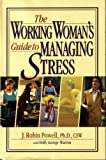 The Working Woman's Guide to Managing Stress (0139692053) by J. Robin Powell