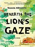 Beneath the Lions Gaze A Novel by Mengiste, Maaza [W. W. Norton,2011] (Paperback) Reprint Edition