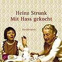 Mit Hass gekocht Hörspiel von Heinz Strunk Gesprochen von: Heinz Strunk