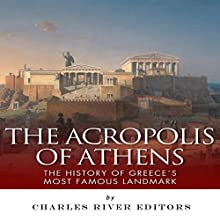 The Acropolis of Athens: The History of Greece's Most Famous Landmark (       UNABRIDGED) by Charles River Editors Narrated by Robert Slone