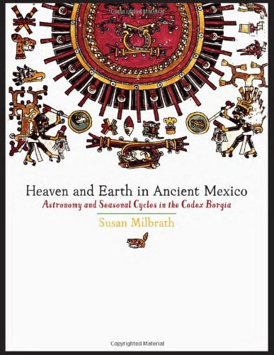 Heaven And Earth In Ancient Mexico: Astronomy And Seasonal Cycles In The Codex Borgia (The Linda Schele Series In Maya And Pre-Columbian Studies)