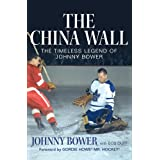 The China Wall: The Timeless Legend of Johnny Bowerby Johnny Bower