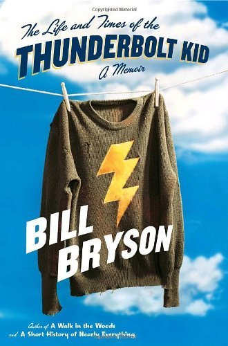 The Life and Times of the Thunderbolt Kid: A Memoir [Hardcover] [2006] (Author) Bill Bryson, aa