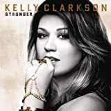 Stronger (What Doesn't Kill You) ~ Kelly Clarkson