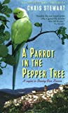 Chris Stewart A Parrot in the Pepper Tree: A Sequel to Driving over Lemons: A Sort of Sequel to