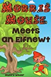 Morris Mouse Meets an Elfnewt: Book 2 Stories for Kids in the Morris Mouse Series Ages 4-8