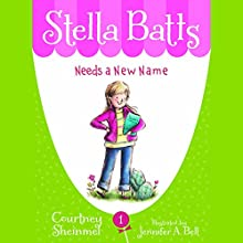 Needs a New Name: Stella Batts, Book 1 (       UNABRIDGED) by Courtney Sheinmel Narrated by Cassandra Morris