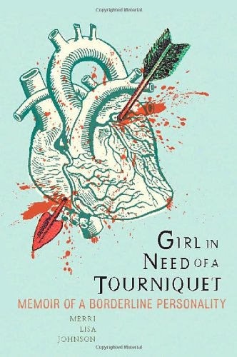 Girl in Need of a Tourniquet: Memoir of a Borderline...