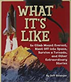 img - for What It's Like to Climb Mount Everest, Blast Off into Space, Survive a Tornado, and Other Extraordinary Stories book / textbook / text book