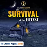 Survival of the Fittest: The Lifeboat Augusta Book 5 | Jamie Beckett