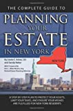 img - for The Complete Guide to Planning Your Estate in New York: A Step-by-step Plan to Protect Your Assets, Limit Your Taxes, and Ensure Your Wishes Are Fulfilled for New York Residents book / textbook / text book
